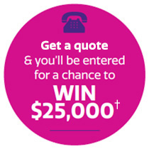 Get a quote & you'll be entered for a chance to win $25,000