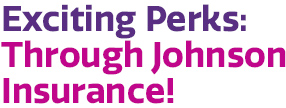 Exciting Perks: Through Johnson Insurance!