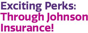 Exciting Perks: Through Johnson Insurance!